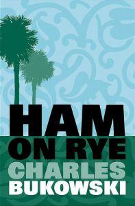 Charles Bukowski Ham On Rye (en français: Souvenirs d'un pas grand-chose), Canongate, 1982, 318p.