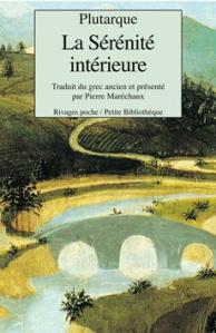 Plutarque, La Sérénité intérieure, Rivages poche, 96p.